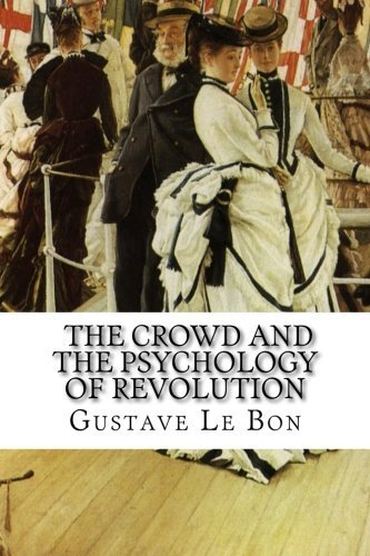 Gustave Le Bon, The Crowd and The Psychology of Revolution by Gustave Le Bon (2015-05-14)