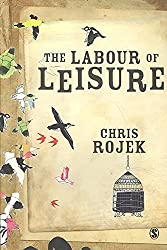 [(The Labour of Leisure : The Culture of Free Time)] [By (author) Chris Rojek] published on (November, 2009)
