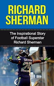 Richard Sherman: The Inspirational Story of Football Superstar Richard Sherman Richard Sherman