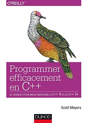 Programmer efficacement en C++ - 42 conseils pour mieux maîtriser le C++ 11 et le C++ 14 par Scott Meyers