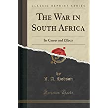 The War in South Africa: Its Causes and Effects (Classic Reprint)