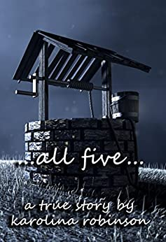 ...all five...: a true story by [Robinson, Karolina]