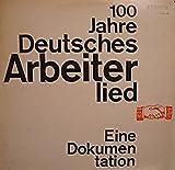 100 Jahre Deutsches Arbeiterlied [Vinyl LP record] [Schallplatte]