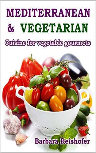 Buchseite und Rezensionen zu 'MEDITERRANEAN & VEGETARIAN - Cuisine for vegetable gourmets (English Edition)' von Barbara Reishofer