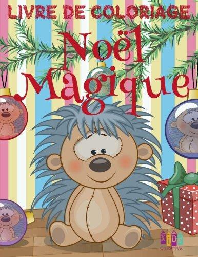 ❄ Noël Magique ❄ Noël Livre de Coloriage pour les garçons ❄ (Livre de Coloriage 7 ans): ❄ Magic Christmas Coloring Book ... Book Kindergarten) ~ French Edition ❄ par Kids Creative France