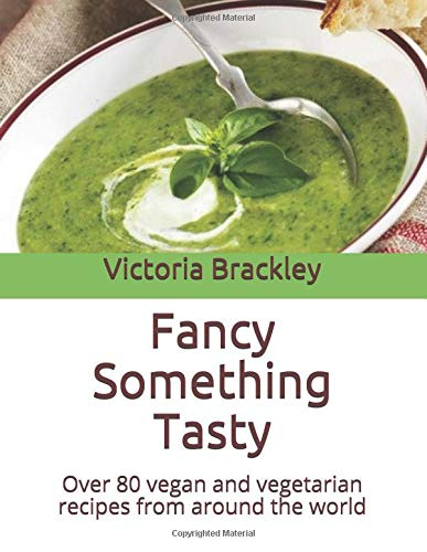 Fancy Something Tasty: Over 80 vegan and vegetarian recipes from around the world por Victoria Brackley