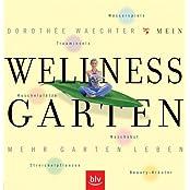 Mein Wellness-Garten: Trauminseln, Kuschelplätze, Streichelpflanzen, Naschobst, Wasserspiele, Beauty-Kräuter