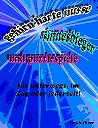 Gehirn-harte Nüsse, Sinnesbieger und Puzzlespiele für unterwegs, auf dem Zug oder zu jeder Zeit! (German Edition)