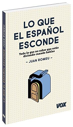 Lo que el Español esconde. Todo lo que no sabes que estás diciendo cuando hablas (Vox - Lengua Española - Manuales Prácticos)