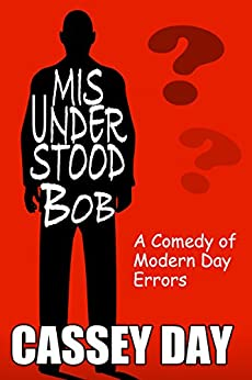 Misunderstood Bob: A Romantic Comedy of Modern Day Errors by [Day, Cassey]