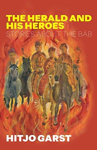 The Herald And His Heroes: Stories about the Báb (English Edition) por Hitjo Garst