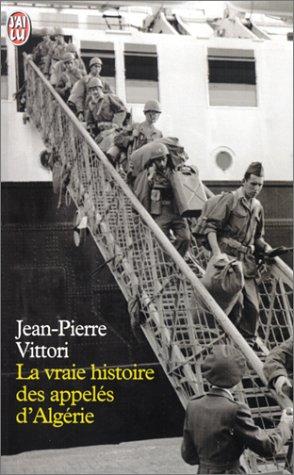 La Vraie Histoire des appelés d'Algérie par Jean-Pierre Vittori
