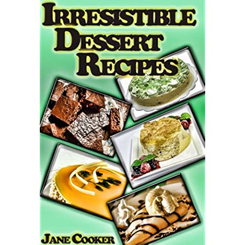 Dessert Mania – Sweet and Irresistible Dessert Recipes for Any Occasions (English Edition)