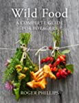 Wild Food: A Complete Guide for Forag...