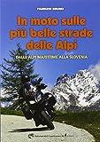 Scarica Libro In moto sulle piu belle strade delle Alpi Dalle Alpi Marittime alla Slovenia (PDF,EPUB,MOBI) Online Italiano Gratis