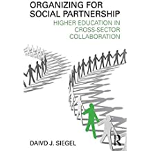 [(Organizing for Social Partnership : Higher Education in Cross-Sector Collaboration)] [By (author) David J. Siegel] published on (April, 2010)