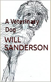 A Veterinary Dog by [Sanderson, Will]
