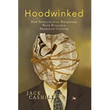 Hoodwinked: How Intellectual Hucksters Have Hijacked American Culture