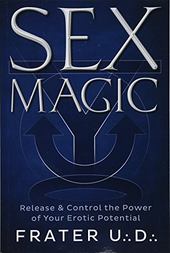 Sex Magic: Release & Control the Power of Your Erotic Potential -