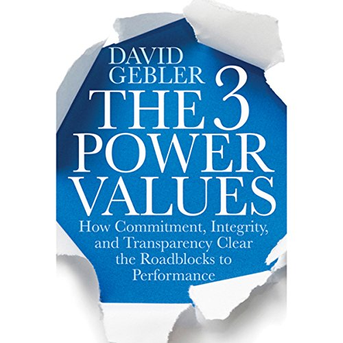 The 3 Power Values: How Commitment, Integrity, and Transparency Clear the Roadblocks to Performance  Audiolibri