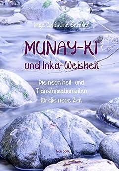 Munay-Ki und Inka-Weisheit: Die neun Heil- und Transformationsriten für die neue Zeit