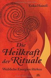 Die Heilkraft der Rituale - Weibliche Energien stärken