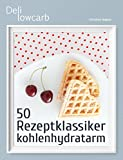 50 Rezeptklassiker kohlenhydratarm: Brot, Nudeln, Sushi, Pizza, Kuchen, Eis, Waffeln & mehr (Deli lowcarb 1)