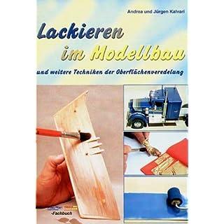 Lackieren im Modellbau: und weitere Techniken der Oberflächenveredelung