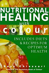 Nutritional Healing with Colour: Includes Diets and Recipes for Optimum Health