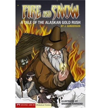 [( Fire and Snow: A Tale of the Alaskan Gold Rush )] [by: Jessica Gunderson] [Jan-2007]