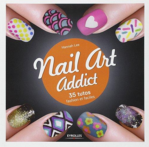Nail Art Addict: 35 tutos fashion et faciles.
