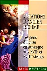 Vocations d'ancien régime : les gens d'église en Auvergne aux XVIIe et XVIIIe siècles