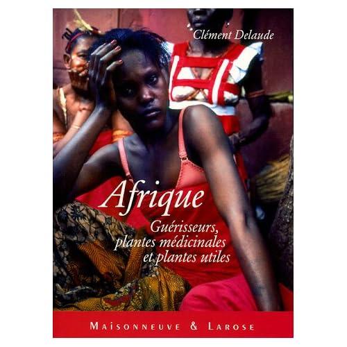Afrique : Guérisseurs, plantes médicinales et plantes utiles