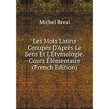Les Mots Latins Groupés D'Après Le Sens Et L'Étymologie.Cours Élémentaire (French Edition)