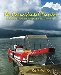 The Coincidental Traveler: Adventure Travel for Budget-minded Grown-ups by Rob Roy (2012-08-07)