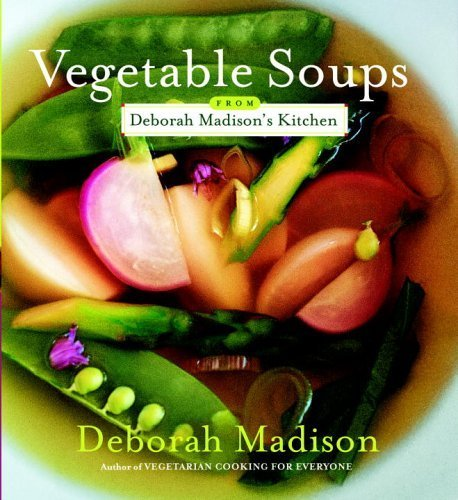 [ VEGETABLE SOUPS FROM DEBORAH MADISON'S KITCHEN ] BY Madison, Deborah ( Author ) [ 2006 ] Paperback