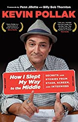 How I Slept My Way to the Middle: Secrets And Stories From Stage, Screen, And Interwebs by Kevin Pollak (2013-11-05)