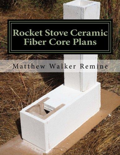 Rocket Stove Ceramic Fiber Core Plans: Build Your Own Super Efficient Rocket Stove or Heater Core