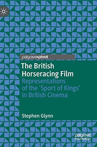 The British Horseracing Film: Representations of the 'Sport of Kings' in British Cinema por Stephen Glynn