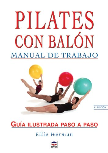 Pilates con balón : manual de trabajo por Ellie Herman