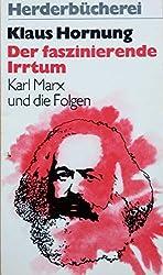 Der faszinierende Irrtum. Karl Marx und die Folgen