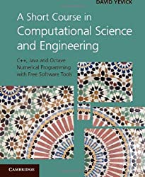 A Short Course in Computational Science and Engineering: C++, Java and Octave Numerical Programming with Free Software Tools
