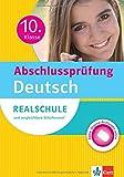Klett Abschlussprüfung 10. Klasse Deutsch: Realschule und vergleichbare Schulformen. Sicher durch die Prüfung