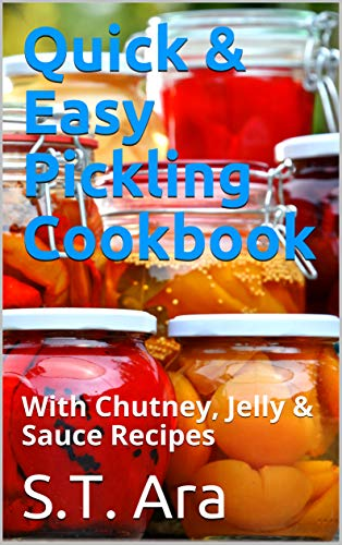 Quick & Easy Pickling Cookbook: With Chutney, Jelly & Sauce Recipes (English Edition) Continental-sauce