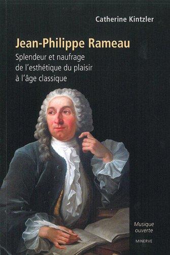Jean-Philippe Rameau : Splendeur et naufrage de l'esthétique du plaisir à l'âge classique