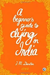 A Beginner's Guide to Dying in India by Josh Donellan (2010-03-01)