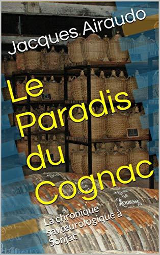 Couverture du livre Le Paradis du Cognac: La chronique savœurologique à Sonjac