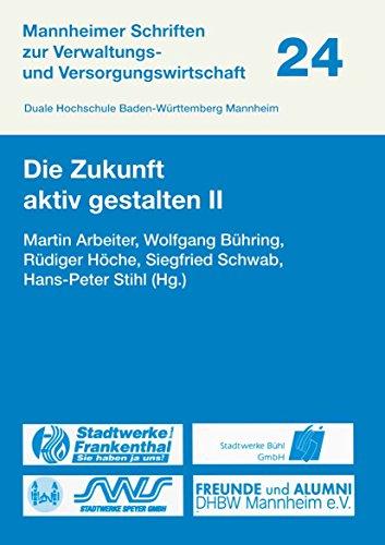 die-zukunft-aktiv-gestalten-ii-mannheimer-schriften-zur-verwaltungs-und-versorgungswirtschaft