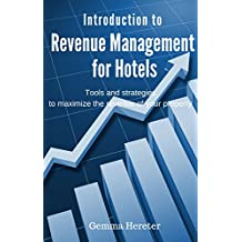 Introduction to Revenue Management for Hotels: Tools and strategies to maximize the revenue of your property (English Edition)