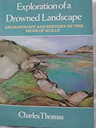 Exploration of a Drowned Landscape: Archaeology and History of the Isles of Scilly